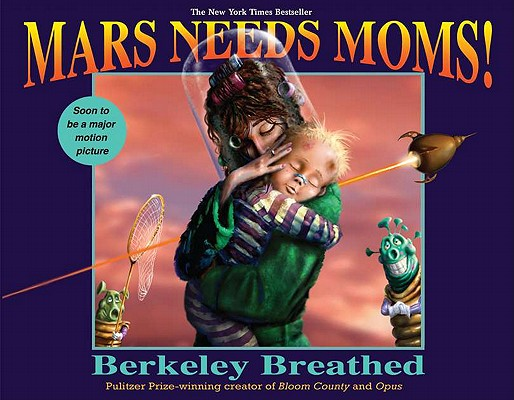 Mars Needs Moms By Breathed, Berkeley