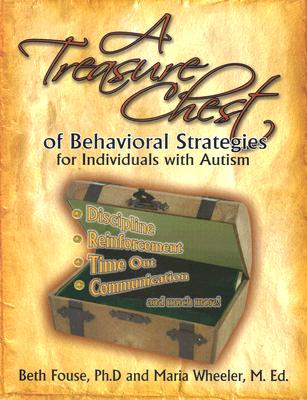 A Treasure Chest of Behavioral Strategies for Individuals With Autism By Fouse, Beth/ Wheeler, Maria